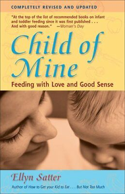 Child of Mine Feeding with Love & Good Sense by Ellyn Satter 9780923521516