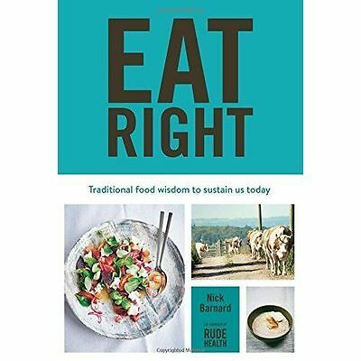 Eat Right: Traditional food wisdom to sustain us today, Nick Barnard, New condit