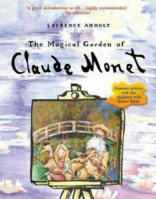 NEW The Magical Garden of Claude Monet By Laurence Anholt Paperback