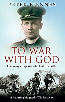To War with God: The Army Chaplain Who Lost His Faith by Fiennes, Peter Book The