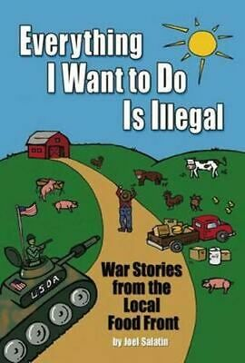 NEW Everything I Want to Do is Illegal By Joel Salatin Paperback Free Shipping