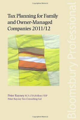 Tax Planning for Family and Owner-Managed Companies 2011/12 by Peter Rayney The