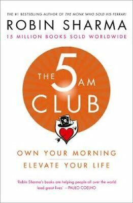 The 5 AM Club Own Your Morning. Elevate Your Life. by Robin Sharma 9780008312831