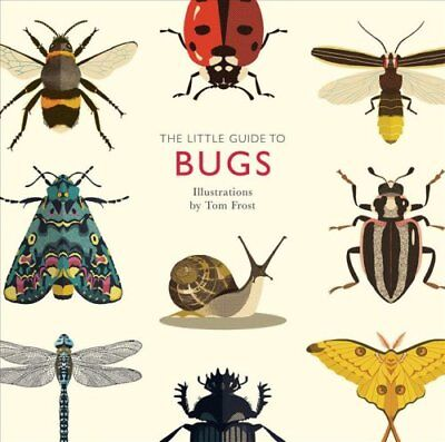 The Little Guide to Bugs by Tom Frost 9781787131637 (Hardback, 2018)