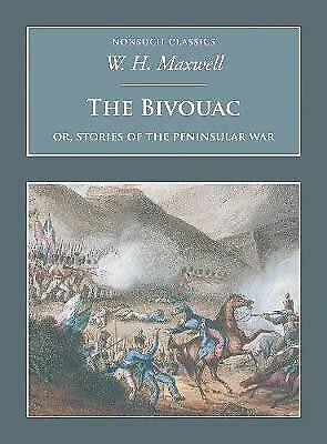 The Bivouac: Or, Stories of the Peninsular War by W. H. Maxwell (Paperback) Book