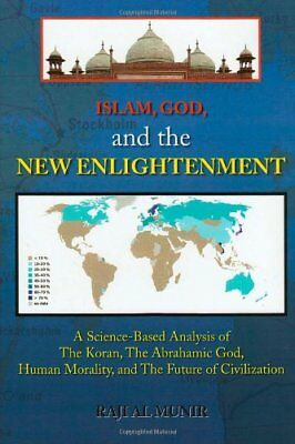 ISLAM, GOD, and the NEW ENLIGHTENMENT: A Science-Based Analysis of the Koran, t
