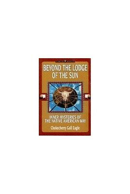 Beyond the Lodge of the Sun: Inner Mysterie... by Chokecherry Gall Eag Paperback