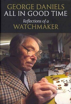 All in Good Time Reflections of a Watchmaker by George Daniels 9780856676802