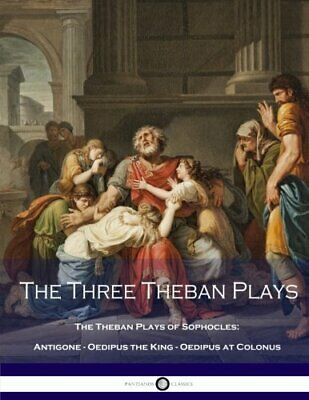 The Three Theban Plays: Antigone - Oedipus the King - Oedipus at... by Sophocles