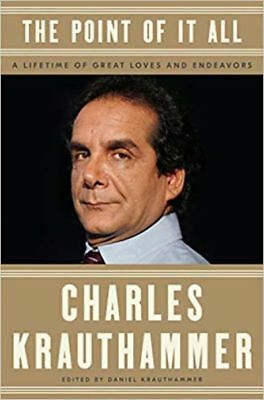 The Point of It All: A Lifetime of Great Loves and Endeavors Charles Krauthammer