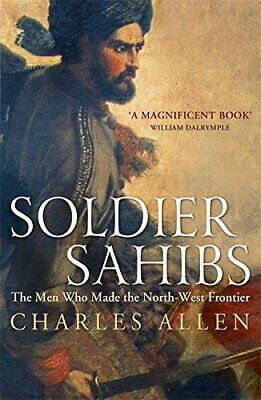 Soldier Sahibs: The Men Who Made the North-West Frontier by Allen, Charles Book