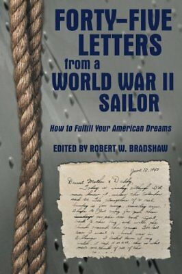 Forty-Five Letters from a World War Ii Sailor: How to Fulfill Your American Dre