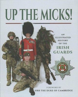 Up the Micks! A Pictorial History of the Irish Guards Regiment 9781473835634