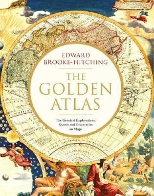 The Golden Atlas The Greatest Explorations, Quests and Discover... 9781471166822
