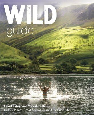 Wild Guide Lake District and Yorkshire Dales Hidden Places and ... 9781910636091