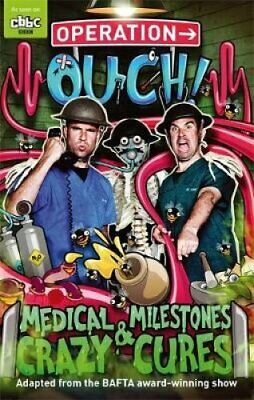 Operation Ouch: Medical Milestones and Crazy Cures Book 2 9781405529815