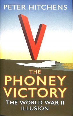The Phoney Victory The World War II Illusion by Peter Hitchens 9781788313292
