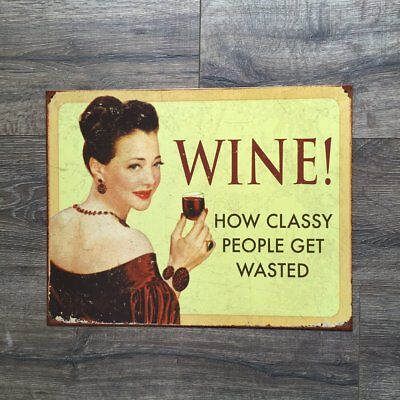 Wine! How Classy People Get Wasted Tin Tacker Metal Sign Vintage Look