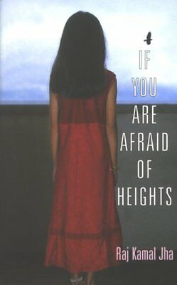 If You are Afraid of Heights By Raj Kamal Jha. 9780330427364