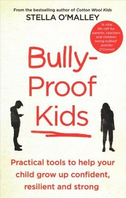 Bully-Proof Kids: Practical tools to help your child to grow up confident,...