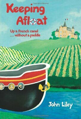Keeping Afloat: Up a French Canal ... without a Paddle by Liley, John Paperback