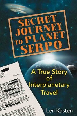 Secret Journey to Planet Serpo A True Story of Interplanetary T... 9781591431466