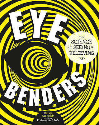 Eye Benders: The Science of Seeing & Believing by Clive Gifford, Anil Seth...