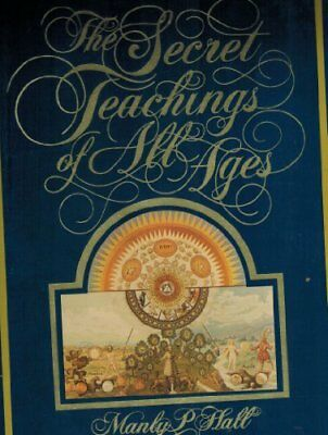 The Secret Teachings of All Ages: An Encyclopedic Outline of Masonic, Hermeti...