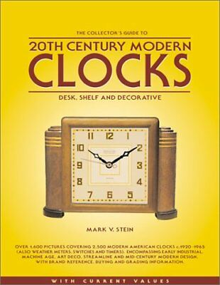 The Collectors Guide to 20th Century Modern Clocks: Desk, Shelf and Decorativ...