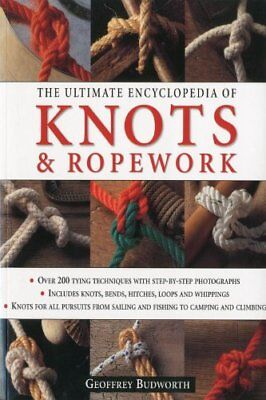 The Ultimate Encyclopedia of Knots and Ropework: Over 200 Tying Techniques wi...