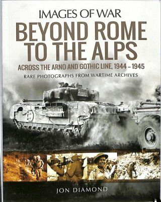 Beyond Rome to the Alps Across the Arno and Gothic Line, 1944-1945 9781526727091