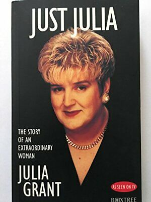 Just Julia: The Story of an Extraordinary Woman by Grant, Julia Paperback Book