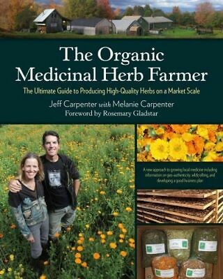 NEW The Organic Medicinal Herb Farmer By Jeff Carpenter Paperback Free Shipping