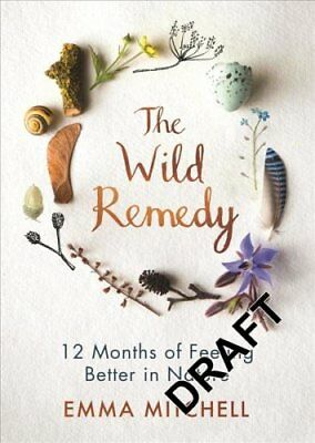 The Wild Remedy How Nature Mends Us - A Diary by Emma Mitchell 9781789290424
