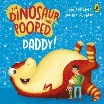 The Dinosaur That Pooped: The dinosaur that pooped daddy! by Tom Fletcher