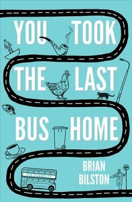 You Took the Last Bus Home The Poems of Brian Bilston 9781783524921