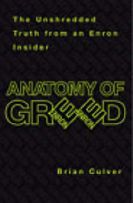 Anatomy Of Greed: Anatomy of Greed - The Unshredded Truth from an Enron Insider,
