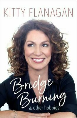 NEW Bridge Burning and Other Hobbies By Kitty Flanagan Paperback Free Shipping