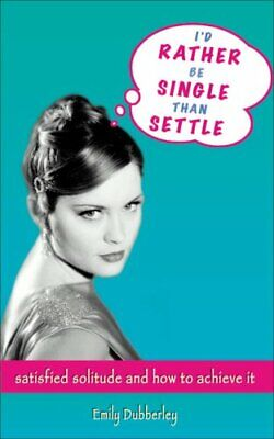I'd Rather be Single Than Settle: Satisfied Sol... by Dubberley, Emily Paperback