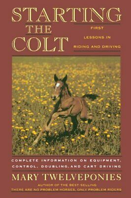 Starting the Colt: The First Two Years of You... by Twelveponies, Mary Paperback
