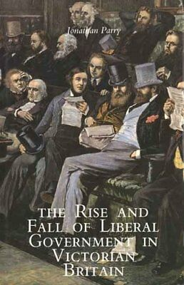 The Rise and Fall of Liberal Government in Victor... by Parry, Jonathan Hardback