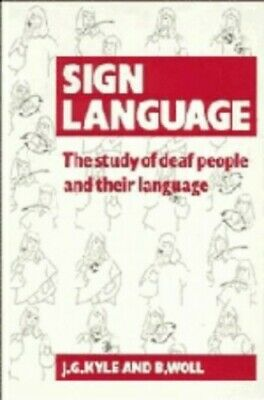Sign Language: The Study of Deaf People and their La... by Kyle, Jim G. Hardback