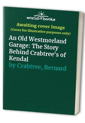 An Old Westmorland Garage: The Story Behind Cr... by Crabtree, Bernard Paperback