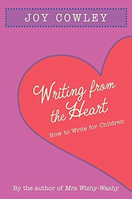 Writing from the Heart: How to Write for Children by Cowley, Joy Book The Cheap