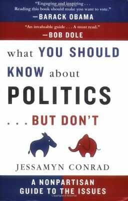What You Should Know about Politics... But Don't: A Nonpa... by Conrad, Jessamyn