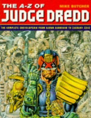 The A-Z of Judge Dredd: the complete encyclopedia from Aaron Aardvark to