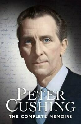 Peter Cushing: The Complete Memoirs by Peter Cushing 9780957648142