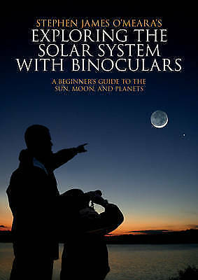 Exploring the Solar System with Binoculars: A Guide to the Sun, Moon, Planets