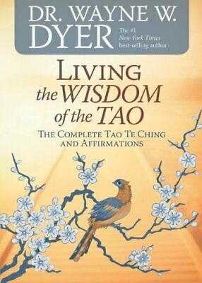 Living the Wisdom of the Tao: The Complete Tao Te Ching and... by Dyer, Wayne W.