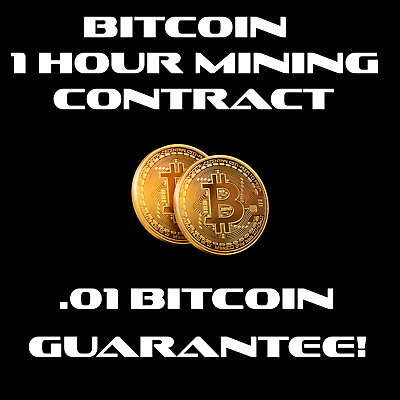 Bitcoin Mining Contract 1 hour, .01 BTC Guarantee!  ONE HOUR!